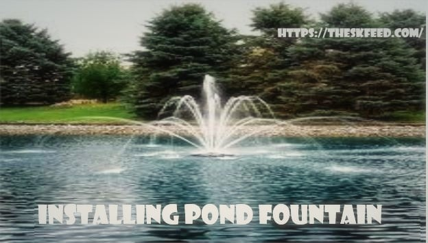 Installing pond fountains
