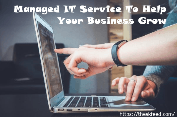 Managed IT Service To Help Your Business Grow